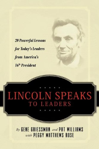 9781601940285: Lincoln Speaks to Leaders: 20 Powerful Lessons for Today's Leaders from America's 16th President
