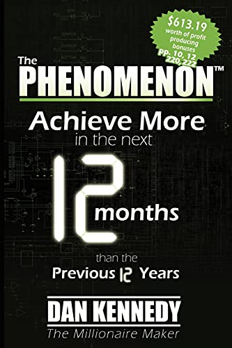 The Phenomenon: Achieve More In the Next 12 Months than the previous 12 Years (1601940319) by Dan Kennedy