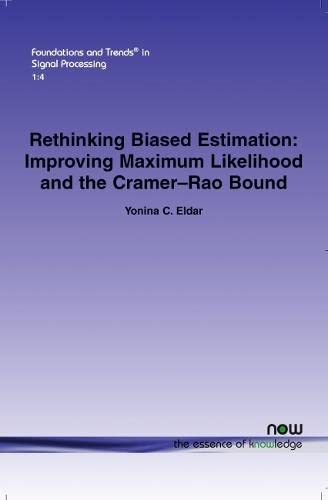 9781601981301: Rethinking Biased Estimation: Improving Maximum Likelihood and the Cramer-Rao Bound (Foundations and Trends in Signal Processing)