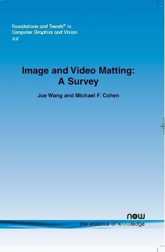 Image and Video Matting: Wang, Jue;Cohen, Michael F.