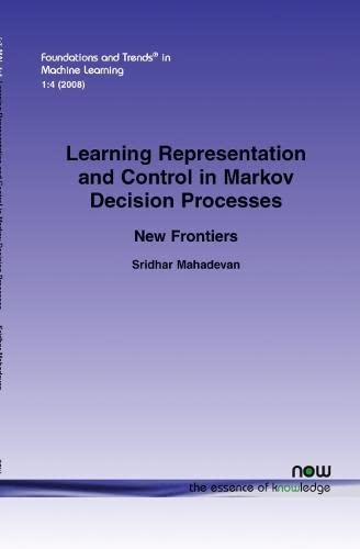 Learning Representation and Control in Markov Decision Processes: New Frontiers: Sridhar Mahadevan