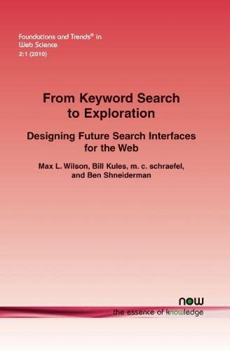 9781601983060: From Keyword Search to Exploration: Designing Future Search Interfaces for the Web (Foundations and Trends(r) in Web Science)