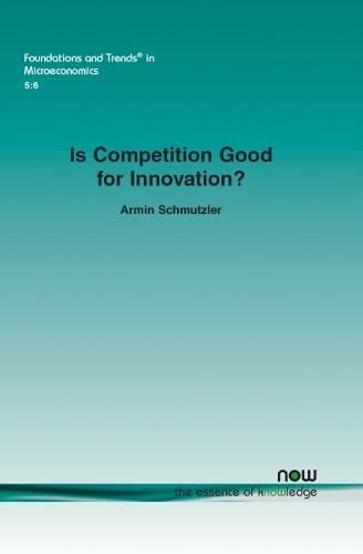9781601983848: Is Competition Good for Innovation?: A Simple Approach to an Unresolved Question (Foundations and Trends(r) in Microeconomics)