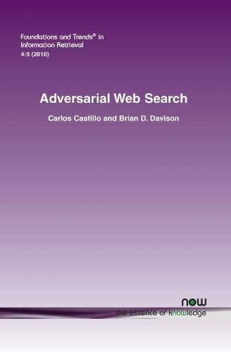 9781601984142: Adversarial Web Search (Foundations and Trends(r) in Information Retrieval)