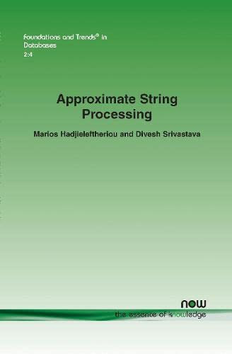 9781601984180: Approximate String Processing (Foundations and Trends(r) in Databases)