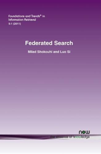 Federated Search (Foundations and Trends(r) in Information Retrieval): Milad Shokouhi