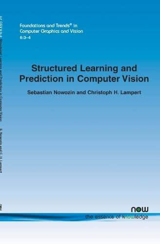 9781601984562: Structured Learning and Prediction in Computer Vision (Foundations and Trends(r) in Computer Graphics and Vision)