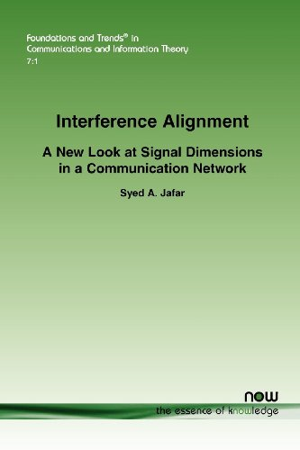 Interference Alignment: A New Look at Signal Dimensions in a Communication Network (Foundations and...