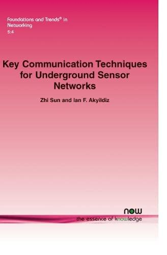 9781601985507: Key Communication Techniques for Underground Sensor Networks (Foundations and Trends(r) in Networking)