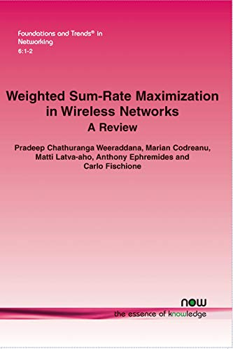 9781601985828: Weighted Sum-Rate Maximization in Wireless Networks: A Review (Foundations and Trends(r) in Networking)