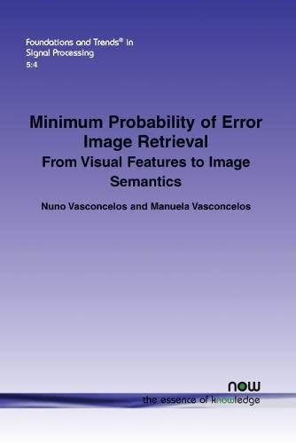 9781601986085: Minimum Probability of Error Image Retrieval (Foundations and Trends in Signal Processing)