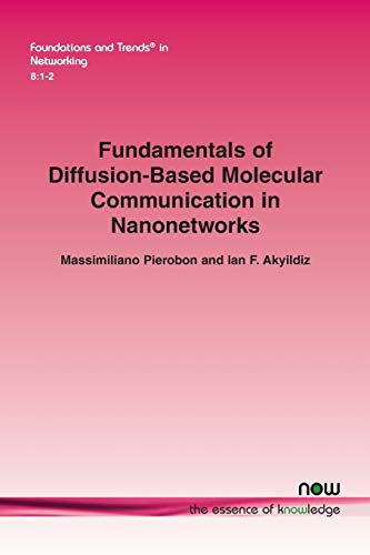 Fundamentals of Diffusion-Based Molecular Communication in Nanonetworks (Foundations and Trends(r) ...