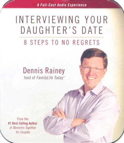 Interviewing Your Daughter's Date: 8 Steps to No Regrets (9781602000469) by Rainey, Dennis
