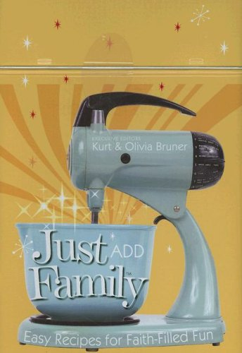 Just Add Family: Easy Recipes for Faith-Filled Fun (1602000999) by Bruner, Kurt