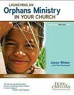 Launching an Orphans Ministry in Your Church: Weber, Jason; Pennington,