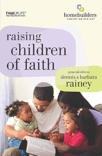 9781602003545: Raising Children of Faith (Homebuilders Parenting)