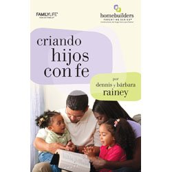 Criando Hijos con Fe (HomeBuilders Parenting Series®) (1602004544) by Dennis Rainey; Barbara Rainey