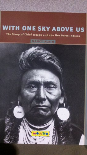 With One Sky Above Us: The Story of Chief Joseph and the Nez Perce Indians: Plain, Nancy