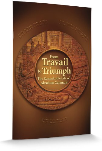 9781602040205: From Travail To Triumph The Remarkable Life of Abraham Naymark