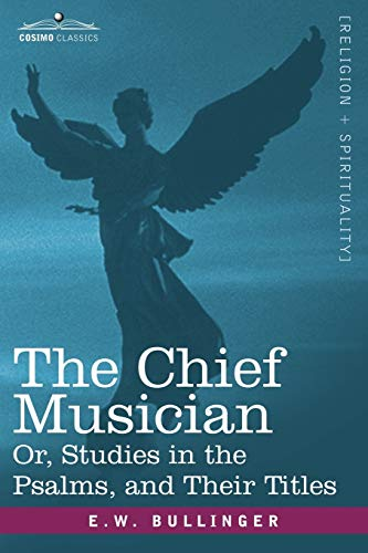 9781602060364: The Chief Musician Or, Studies in the Psalms, and Their Titles