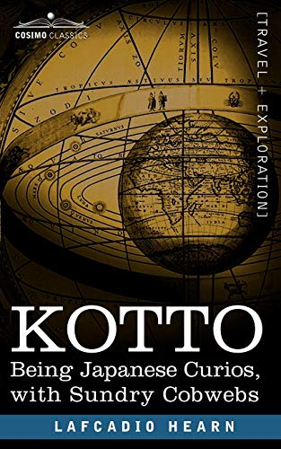 Kotto: Being Japanese Curios, with Sundry Cobwebs: Lafcadio Hearn