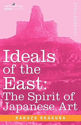 9781602060739: Ideals of the East: The Spirit of Japanese Art