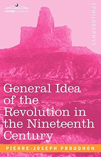 General Idea of the Revolution in the Nineteenth Century: Pierre-Joseph Proudhon