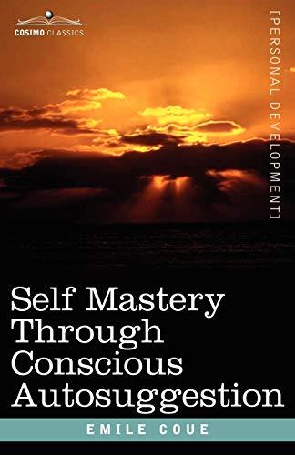 Self Mastery Through Conscious Autosuggestion (Paperback): Emile Coue