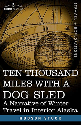 9781602061163: Ten Thousand Miles with a Dog Sled: A Narrative of Winter Travel in Interior Alaska