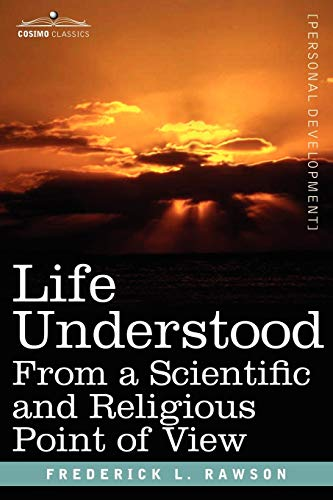 Life Understood: From a Scientific and Religious: Frederick L. Rawson