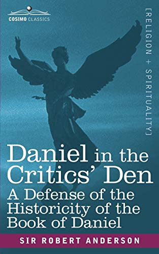 9781602061989: Daniel in the Critics' Den: A Defense of the Historicity of the Book of Daniel