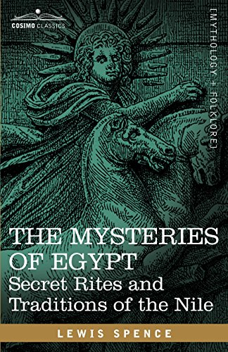 THE MYSTERIES OF EGYPT Secret Rites and Traditions of the Nile: Lewis Spence