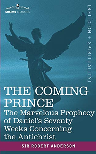 9781602062306: The Coming Prince: The Marvelous Prophecy of Daniel's Seventy Weeks Concerning the Antichrist (Cosimo Classics)