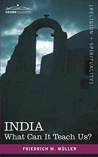 India What Can It Teach Us: Friedrich Max Muller