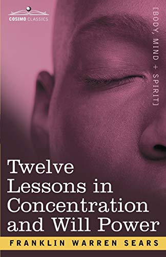 9781602062467: Concentration and Will Power in Twelve Lessons