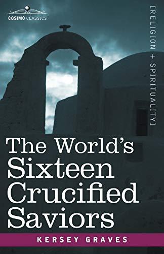 9781602062801: The World's Sixteen Crucified Saviors: Christianity before Christ (Cosimo Classics Religion + Spirituality)