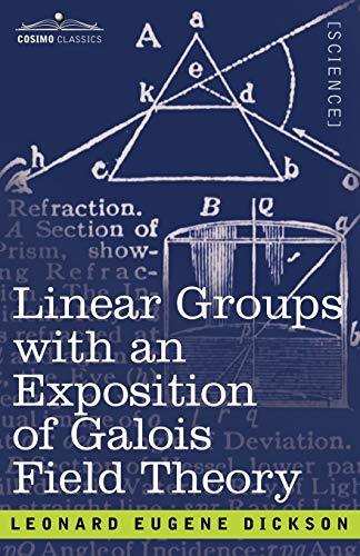 9781602062870: Linear Groups With an Exposition of Galois Field Theory