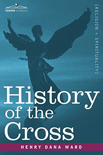 9781602063303: History of the Cross: The Pagan Origin and Idolatrous Adoption and Worship of the Image