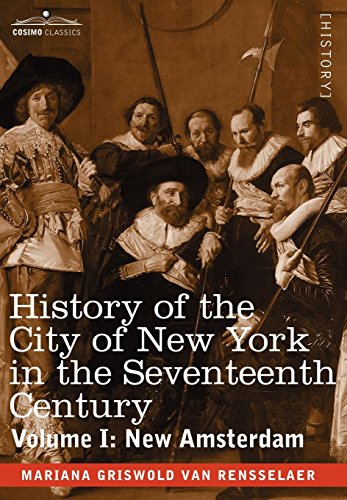 History of the City of New York in the Seventeenth Century, Volume I: Van Rensselaer, Mrs Schuyler,...