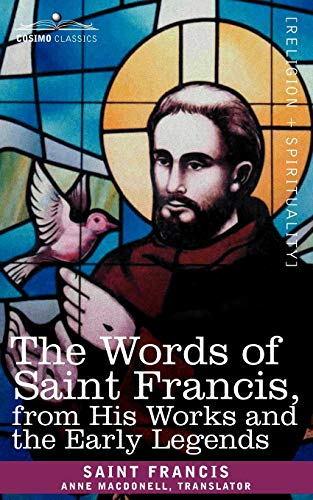 The Words of Saint Francis, from His Works and the Early Legends: Saint Francis Of Assisi