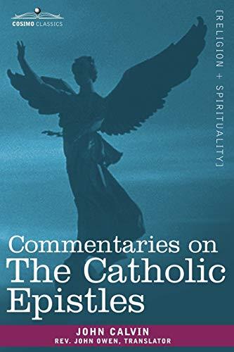 Commentaries on The Catholic Epistles: John Calvin, Rev.