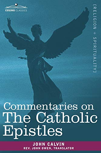 Commentaries on the Catholic Epistles: John Calvin