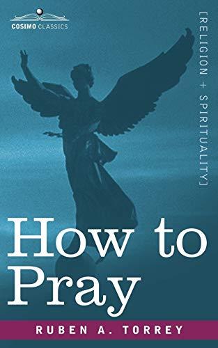 How to Pray: R. A. Torrey