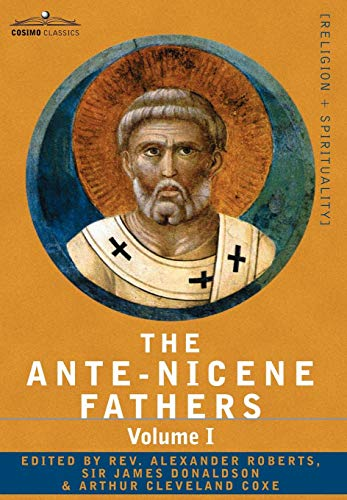 9781602064706: The Ante-Nicene Fathers: The Writings of the Fathers Down to A.D. 325 Volume I - The Apostolic Fathers with Justin Martyr and Irenaeus