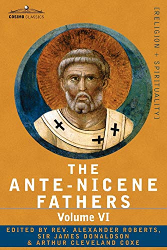 9781602064799: The Ante-Nicene Fathers: The Writings of the Fathers Down to A.D. 325, Volume VI Fathers of the Third Century - Gregory Thaumaturgus; Dinysius: The ... and Minor Writers; Methodius; Arnobius: 6