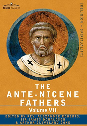 9781602064829: The Ante-Nicene Fathers: The Writings of the Fathers Down to A.D. 325, Volume VII Fathers of the Third and Fourth Century - Lactantius, Venanti