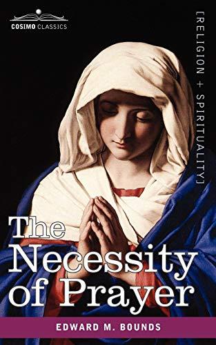 The Necessity of Prayer: Edward M. Bounds