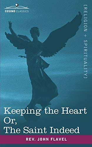 Keeping the Heart; Or the Saint Indeed: Flavel, Rev John