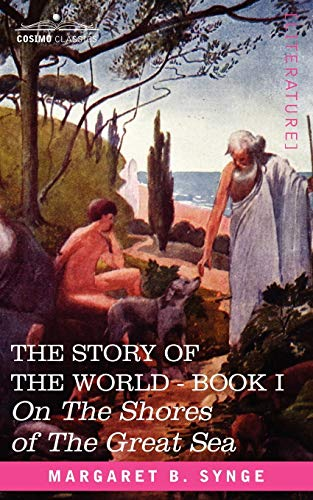 On the Shores of the Great Sea, Book I of The Story of the World: M. B. Synge