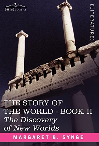 The Discovery of New Worlds, Book II of the Story of the World (1602066213) by Synge, M. B.